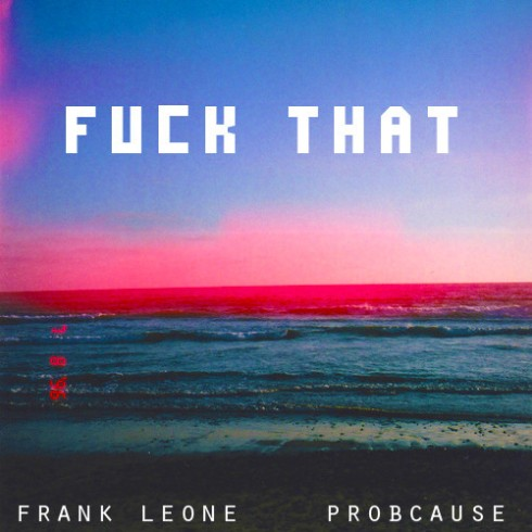 Frank Leone Prob Cause Fuck That