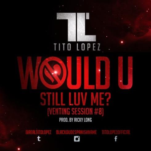 Tito Lopez-Would u still luv me