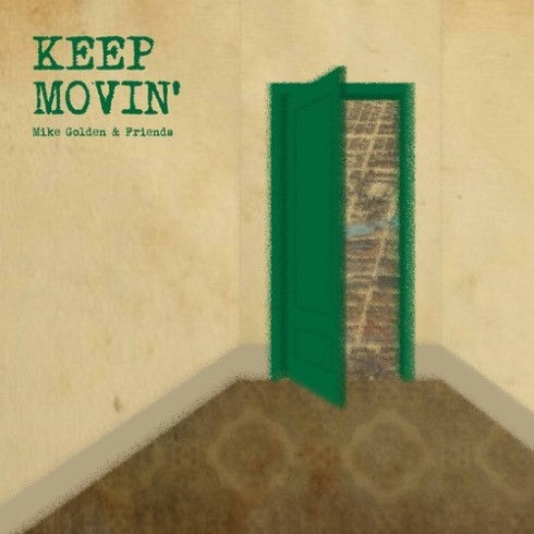 Mike Golden & Friends Keep Movin'